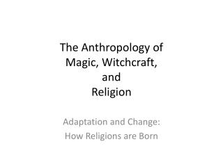 The Anthropology of Magic, Witchcraft, and Religion
