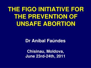 THE FIGO INITIATIVE FOR THE PREVENTION OF UNSAFE ABORTION