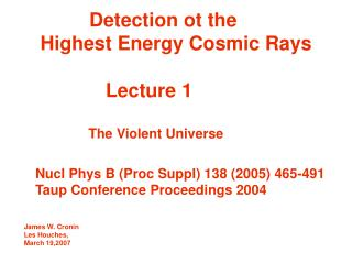Detection ot the     Highest Energy Cosmic Rays                 Lecture 1                   The Violent Universe     Nuc