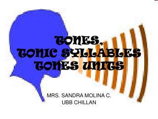 TONES,  TONIC SYLLABLES TONES UNITS