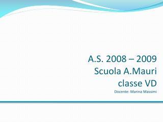 A.S. 2008   2009 Scuola A.Mauri classe VD Docente: Marina Massimi
