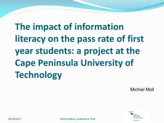 The impact of information literacy on the pass rate of first year students: a project at the Cape Peninsula University o