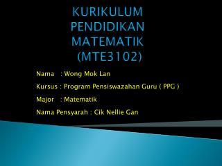 KURIKULUM PENDIDIKAN MATEMATIK   MTE3102