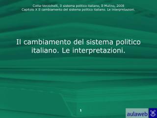 Il cambiamento del sistema politico italiano. Le interpretazioni.