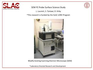 SEM FE Probe Surface Science Study L. Laurent, S. Tantawi, R. Kirby This research is funded by the SLAC LDRD Program