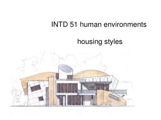 INTD 51 human environments        housing styles