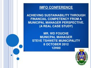 IMFO CONFERENCE   ACHIEVING SUSTAINABILITY THROUGH FINANCIAL COMPETENCY FROM A MUNICIPAL MANAGER PERSPECTIVE. A REAL CAS