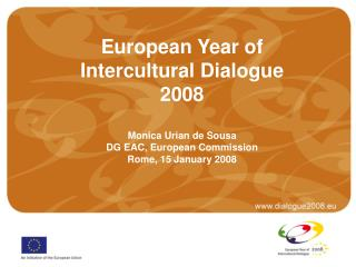 European Year of Intercultural Dialogue 2008  Monica Urian de Sousa DG EAC, European Commission Rome, 15 January 2008