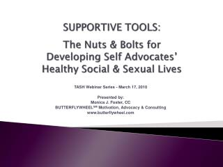 SUPPORTIVE TOOLS:    The Nuts  Bolts for  Developing Self Advocates   Healthy Social  Sexual Lives