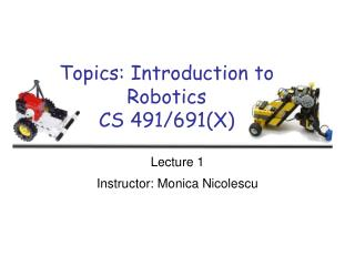 Topics: Introduction to Robotics CS 491