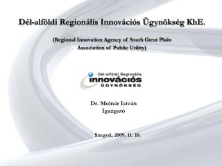 D l-alf ldi Region lis Innov ci s  gyn ks g KhE.  Regional Innovation Agency of South Great Plain  Association of Public