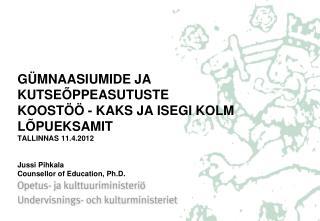 G MNAASIUMIDE JA KUTSE PPEASUTUSTE KOOST   - KAKS JA ISEGI KOLM L PUEKSAMIT TALLINNAS 11.4.2012    Jussi Pihkala Counsel
