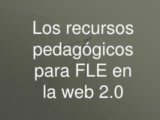 Los recursos pedag gicos para FLE en la web 2.0