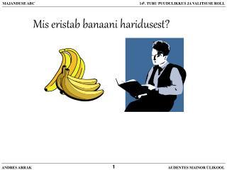Mis eristab banaani haridusest