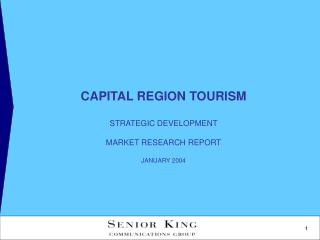 CAPITAL REGION TOURISM  STRATEGIC DEVELOPMENT  MARKET RESEARCH REPORT  JANUARY 2004