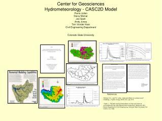 Center for Geosciences Hydrometeorology - CASC2D Model Pierre Julien Darcy Molnar Joe Spah Andy Jones Tom Vonder Haar Ci