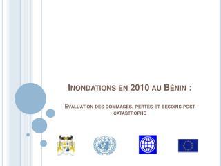 Inondations en 2010 au B nin :  Evaluation des dommages, pertes et besoins post catastrophe