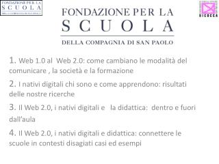 1. Web 1.0 al  Web 2.0: come cambiano le modalit  del comunicare , la societ  e la formazione 2. I nativi digitali chi s