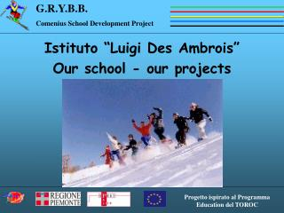 Istituto  Luigi Des Ambrois  Our school - our projects
