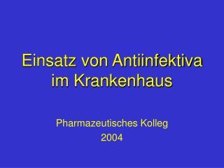 Einsatz von Antiinfektiva im Krankenhaus