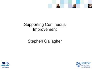 Supporting Continuous Improvement  Stephen Gallagher