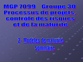 MGP 7099    Groupe 30 Processus de projets,  contr le des risques  et de la maturit