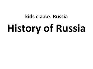 Kids c.a.r.e. Russia  History of Russia