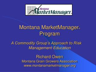 Montana MarketManager   Program  A Commodity Group s Approach to Risk   Management Education    Richard Owen Montana Gra
