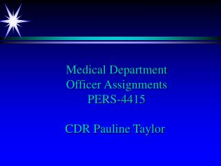 Medical Department  Officer Assignments  PERS-4415  CDR Pauline Taylor