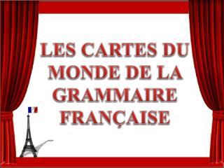 LES CARTES DU MONDE DE LA GRAMMAIRE FRAN AISE