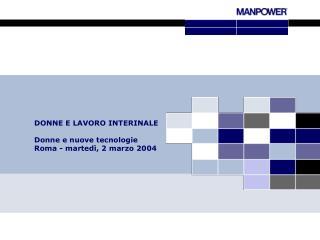DONNE E LAVORO INTERINALE  Donne e nuove tecnologie Roma - marted , 2 marzo 2004