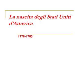 La nascita degli Stati Uniti d America