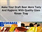 Make Your Draft Beer More Tasty And Hygienic With Quality Gl