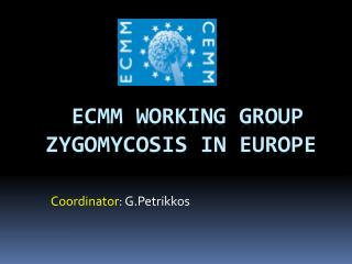 ECMM Working Group  ZYGOMYCOSIS IN EUROPE