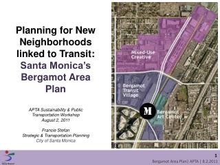 Planning for New Neighborhoods linked to Transit: Santa Monica s Bergamot Area Plan