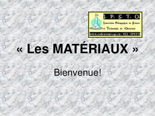 Les MAT RIAUX