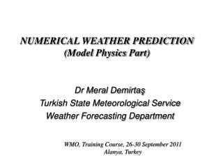 NUMERICAL WEATHER PREDICTION  Model Physics Part