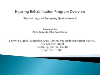 Housing Rehabilitation Program Overview   Revitalizing and Preserving Quality Homes     Presented by:  Chris Edwards, CR