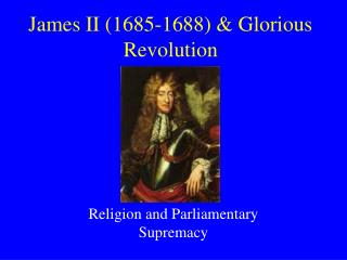 James II 1685-1688  Glorious Revolution