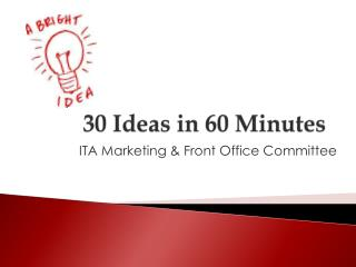 30 Ideas in 60 Minutes