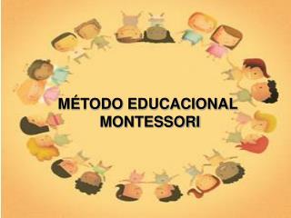 M TODO EDUCACIONAL  MONTESSORI