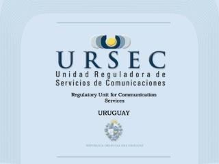 Regulatory Unit for Communication  Services  URUGUAY