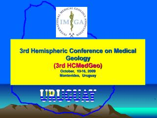 3rd Hemispheric Conference on Medical Geology 3rd HCMedGeo October,  13-16, 2009 Montevideo,  Uruguay