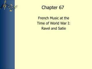 French Music at the  Time of World War I:   Ravel and Satie