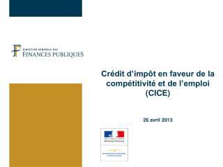 Cr dit d imp t en faveur de la comp titivit  et de l emploi CICE   26 avril 2013
