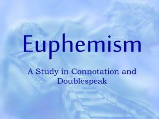 Euphemism A Study in Connotation and Doublespeak