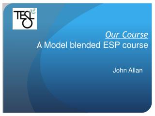 Our Course  A Model blended ESP course