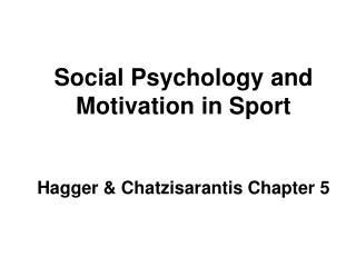 Social Psychology and Motivation in Sport   Hagger  Chatzisarantis Chapter 5