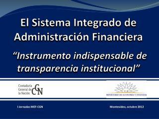 El Sistema Integrado de Administraci n Financiera     Instrumento indispensable de transparencia institucional