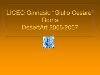 LICEO Ginnasio  Giulio Cesare  Roma DesertArt 2006